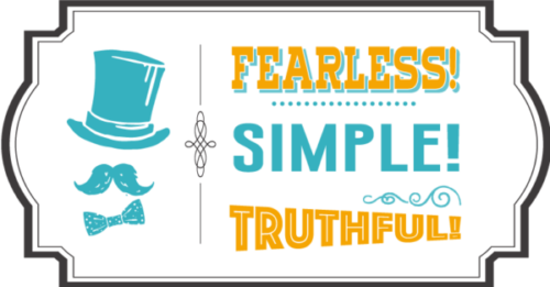 Fearless! Simple! Truthful!